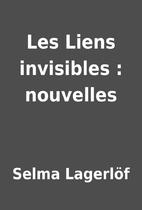 Les Liens invisibles : nouvelles by Selma…