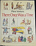 There Once Was a Time by Piero Ventura