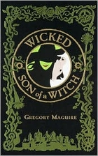 Wicked / Son of a Witch by Gregory Maguire