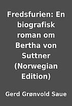 Fredsfurien: En biografisk roman om Bertha…