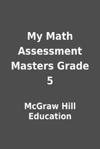 My Math Assessment Masters Grade 5 by McGraw…