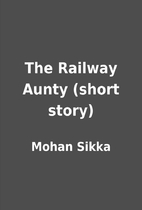 The Railway Aunty (short story) by Mohan…