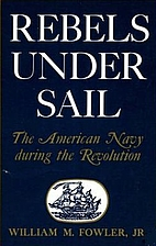 Rebels Under Sail: the American Navy During…