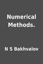 Numerical Methods. by N S Bakhvalov