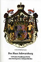 Das Haus Schwarzburg. 1249 Jahre Geschichte…