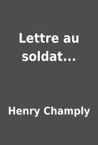 Lettre au soldat... by Henry Champly