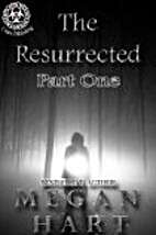 The Resurrected: Part One by Megan Hart
