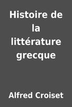 Histoire de la littérature grecque by…