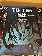 Then It Was Dark by Sarah Benkin