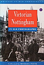 Victorian Nottingham in Old Photographs…