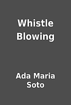 Whistle Blowing by Ada Maria Soto