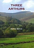 The Three Arthurs: History, Legend and Quest…