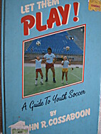 Let Them Play!: A Guide to Youth Soccer by…
