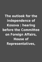 The outlook for the independence of Kosova :…