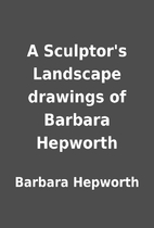 A Sculptor's Landscape drawings of Barbara…
