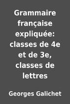 Grammaire française expliquée:…