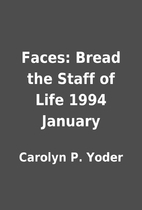 Faces: Bread the Staff of Life 1994 January…