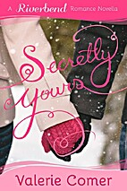Secretly Yours (Riverbend Romance #1) by…