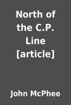 North of the C.P. Line [article] by John…