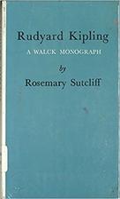 Rudyard Kipling by Rosemary Sutcliff