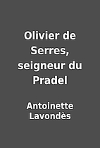 Olivier de Serres, seigneur du Pradel by…