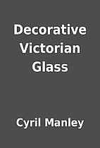 Decorative Victorian Glass by Cyril Manley