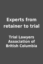 Experts from retainer to trial by Trial…