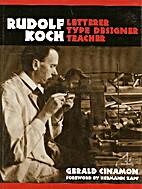 Rudolf Koch: Letterer, Type Designer,…