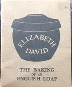 Baking of an English Loaf by Elizabeth David