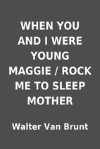 WHEN YOU AND I WERE YOUNG MAGGIE / ROCK ME…