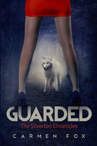Guarded (The Silverton Chronicles, #1) by…