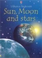 Usborne Beginners: Sun, Moon and Stars by…