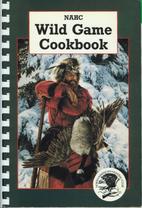 Nahc Wild Game Cookbook 1988 by Bill (eds)…