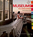 Museums to Discover: Québec Museum Guide by…