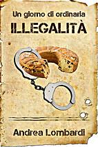 Un giorno di ordinaria illegalità by Andrea…