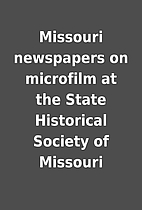 Missouri newspapers on microfilm at the…