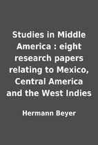 Studies in Middle America : eight research…