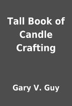 Tall Book of Candle Crafting by Gary V. Guy