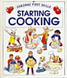 Starting cooking (Usborne first skills) by…