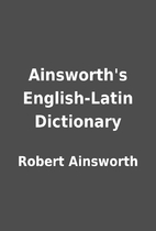 Ainsworth's English-Latin Dictionary by…