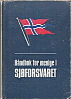 Håndbok for menige i sjøforsvaret by H.S.…