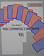 Semi Automatic Card Tricks Volume 3 by Steve…