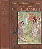 Uncle Jim's stories from the Old Testament,…