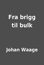 Fra brigg til bulk by Johan Waage