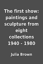 The first show: paintings and sculpture from…