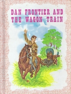 Dan Frontier and the Wagon Train by William…