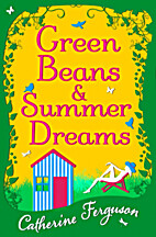 Green Beans and Summer Dreams by Catherine…