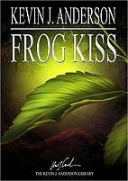 Frog Kiss {short story} by Kevin J. Anderson