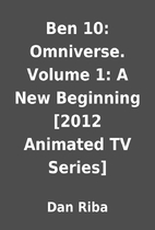 Ben 10: Omniverse. Volume 1: A New Beginning…