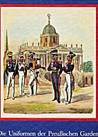 Die Uniformen der Preussischen Garden von…